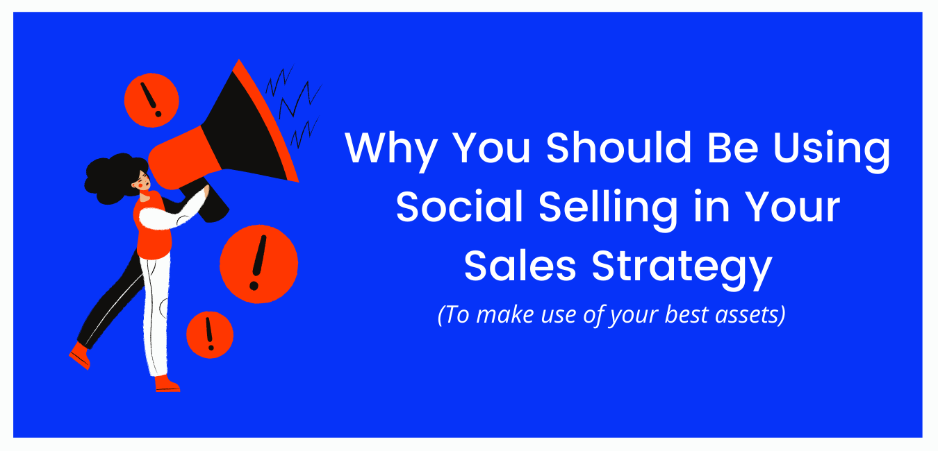 Why You Should Be Using Social Selling in Your Sales Strategy