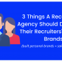 3 Things A Recruitment Agency Should Do To Build Their Recruiters' Personal Brands