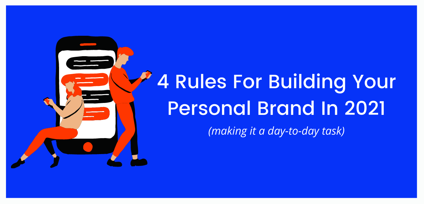 4 Rules For Building Your Personal Brand In 2021