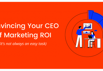 Convincing Your CEO Of Marketing ROI