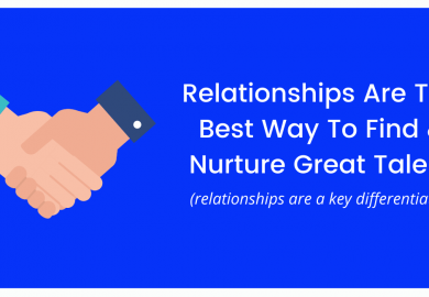 Relationships Are The Best Way To Find & Nurture Great Talent