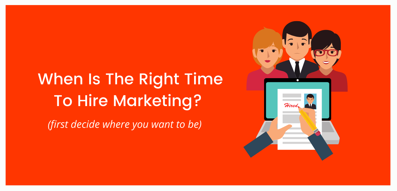 When Is The Right Time To Hire Marketing?