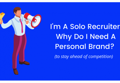 I'm A Solo Recruiter. Why Do I Need A Personal Brand?