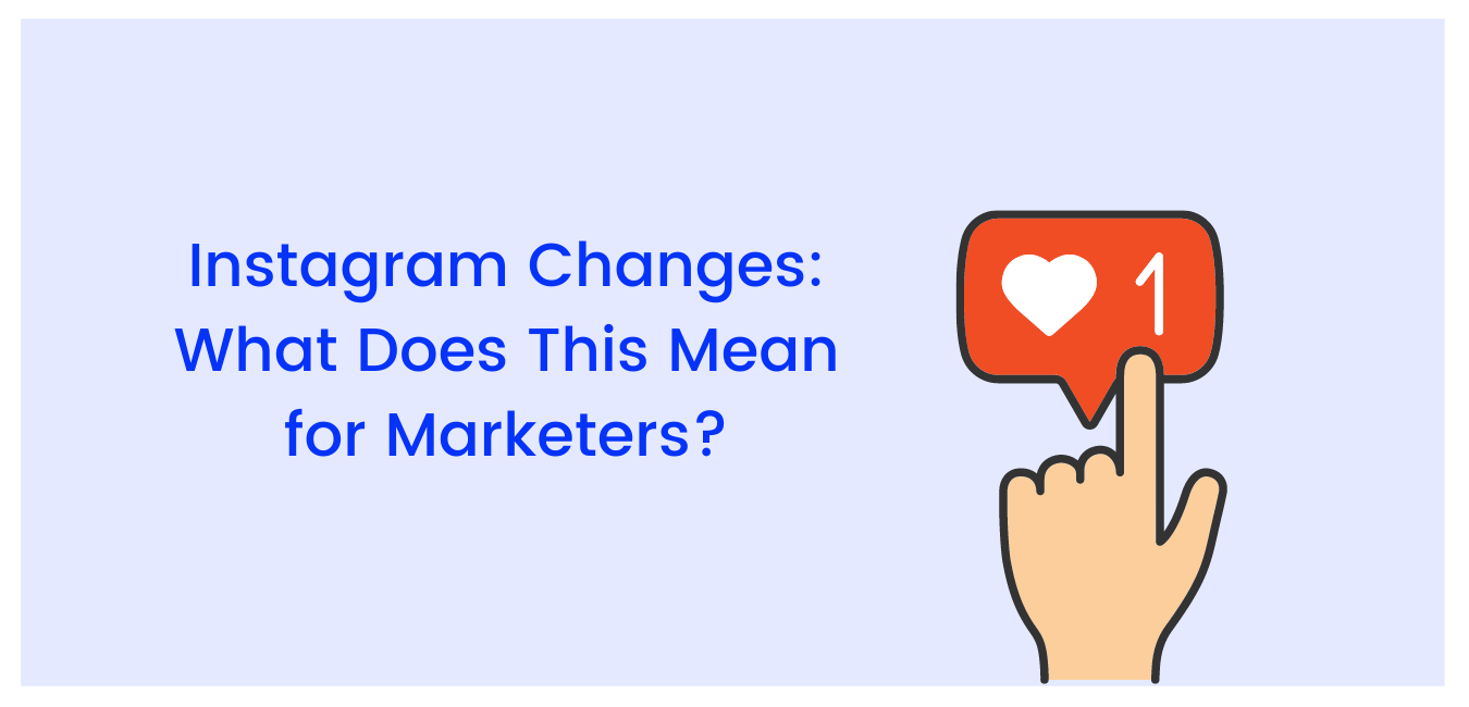 Instagram Updates: What Does This Mean for Marketers?