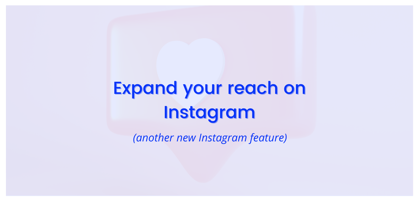 Expand Your Reach On Instagram: Another New Instagram Feature