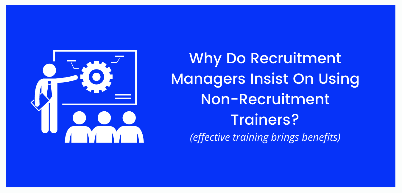 Why Do Recruitment Managers Insist On Using Non-Recruitment Trainers?