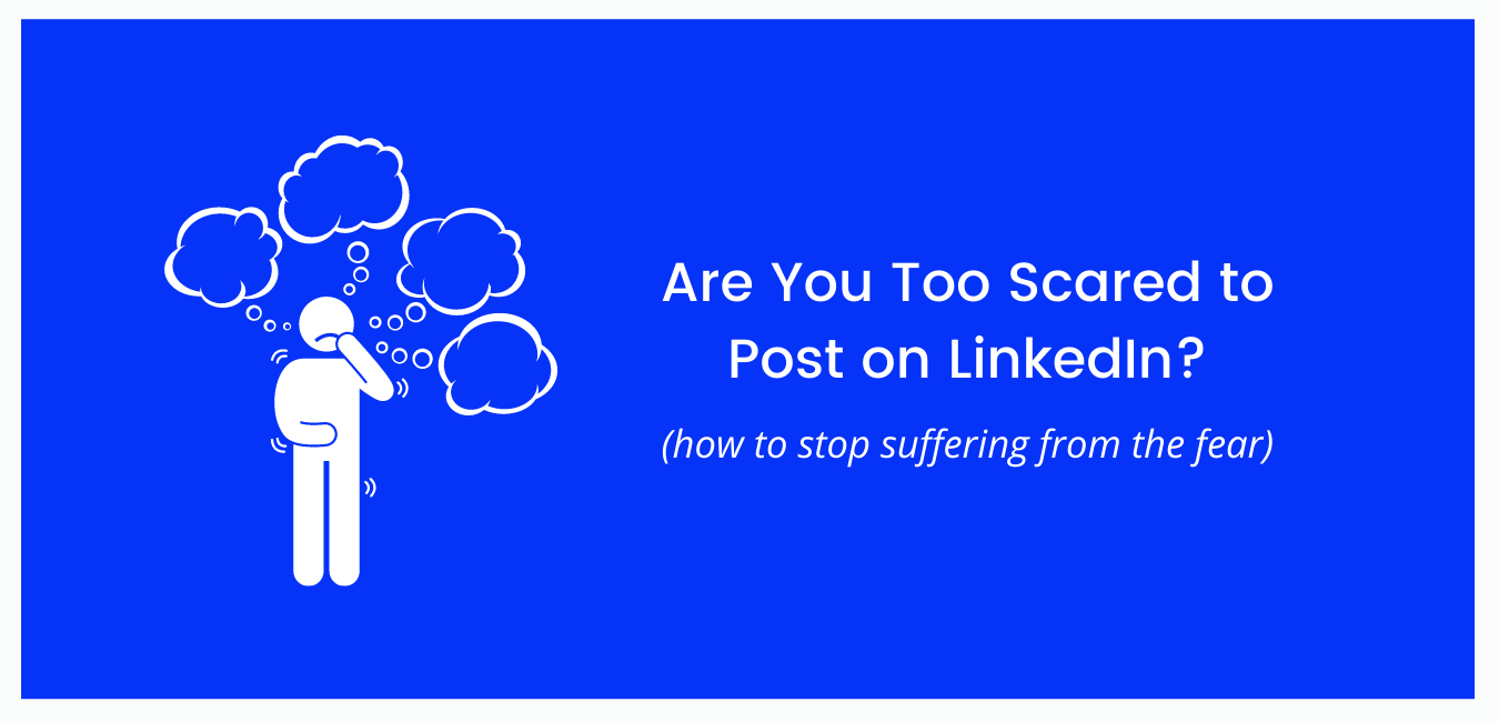 Are You Too Scared to Post on LinkedIn?